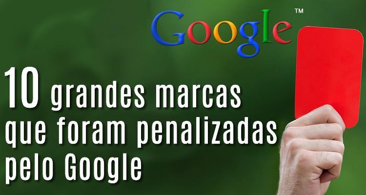 10 grandes marcas que foram penalizadas pelo Google