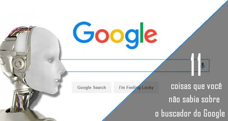 11 coisas que você não sabia sobre o buscador do Google