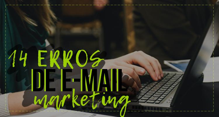 14 erros de e-mail marketing para evitar