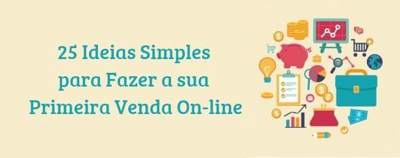 25 Ideias Simples para Fazer a sua Primeira Venda On-line