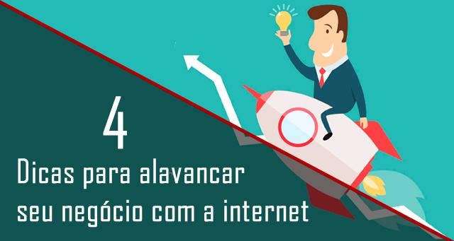 4 dicas para alavancar seu negócio com a internet