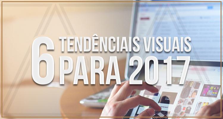 6 grandes tendências visuais para 2017