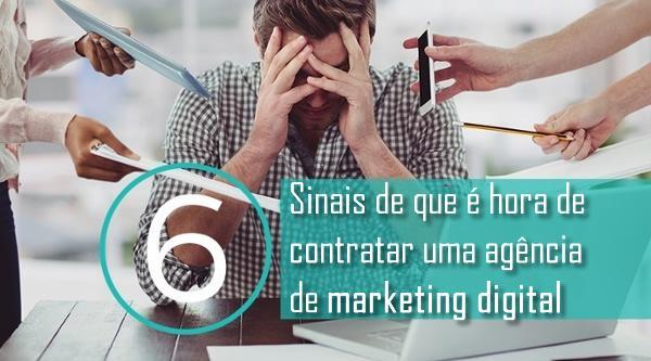 6 Sinais de que é hora de contratar uma agência de marketing digital