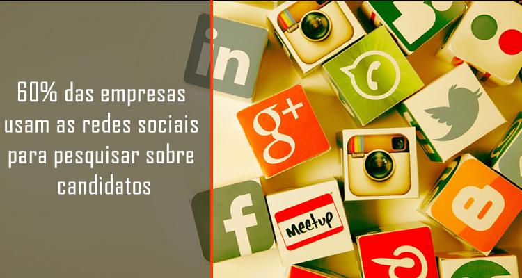 60% das empresas usam as redes sociais para pesquisar sobre candidatos