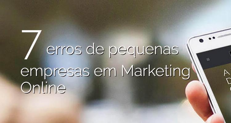 7 erros de pequenas empresas em Marketing Online