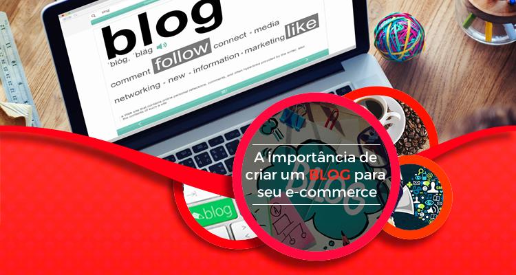 A importância de criar um blog para seu e-commerce