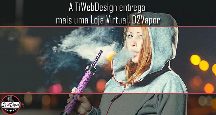 A TiWebDesign entrega mais uma Loja Virtual, D2Vapor