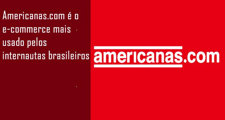 Americanas.com é o e-commerce mais usado pelos internautas brasileiros