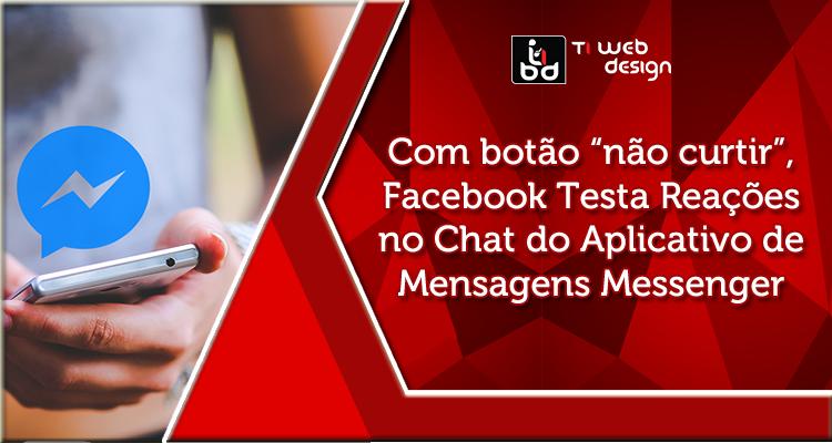 """Com botão """"não curtir"""", Facebook Testa Reações no Chat do Aplicativo de Mensagens Messenger"""