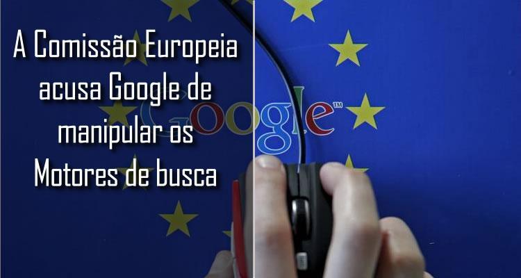 Comissão Europeia, acusa Google de distorcer o mercado contra concorrentes
