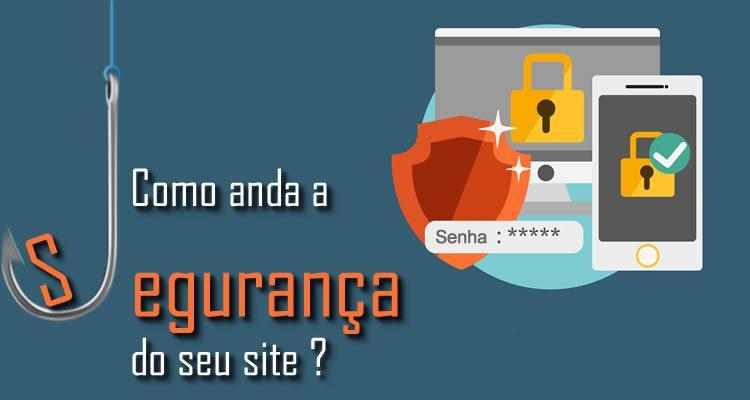 Como anda a segurança do seu site ?
