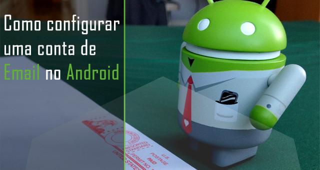 Como configurar uma conta de Email em seu dispositivo Android
