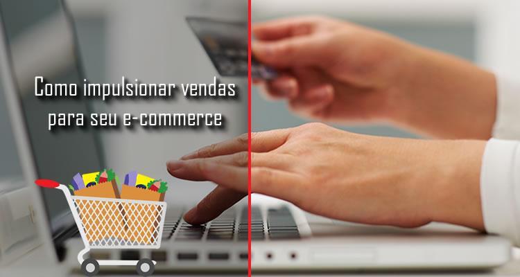 Como impulsionar vendas para o seu e-commerce