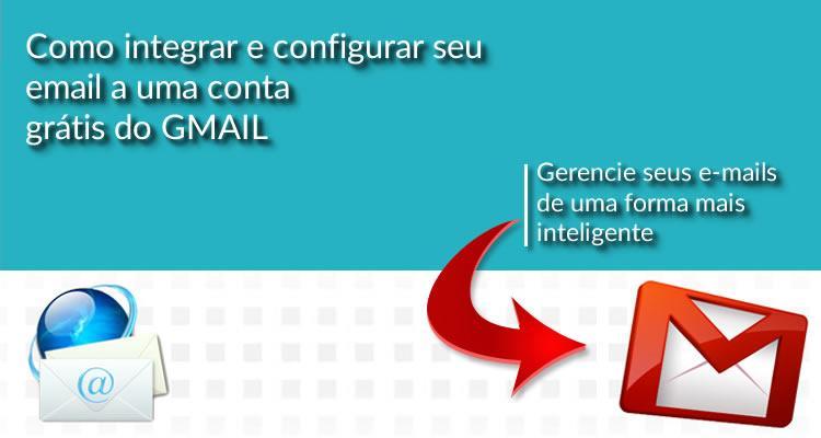 Como integrar e configurar seu email a uma conta grátis do GMAIL