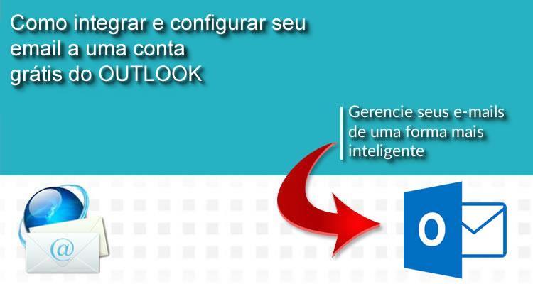 Como integrar e configurar seu email a uma conta grátis do Outlook