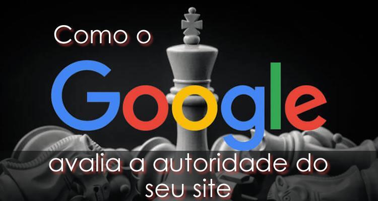 Como o Google avalia a autoridade do seu site