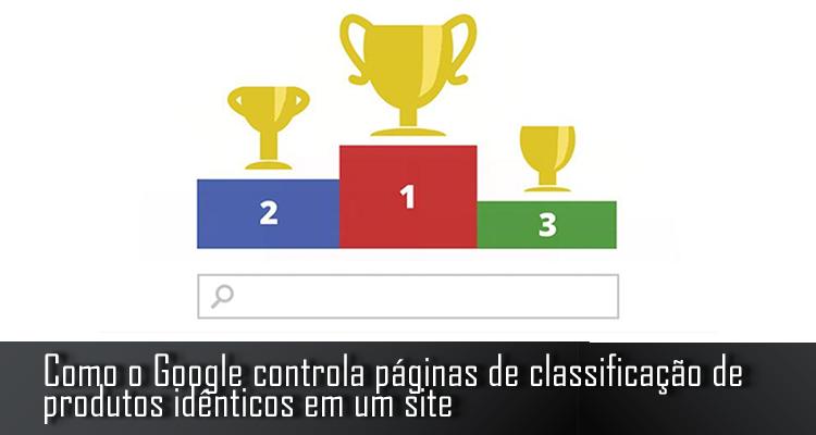 Como o Google controla páginas de classificação de produtos idênticos em um site