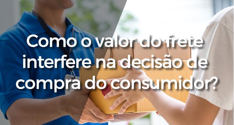Como o valor do frete interfere na decisão de compra do consumidor