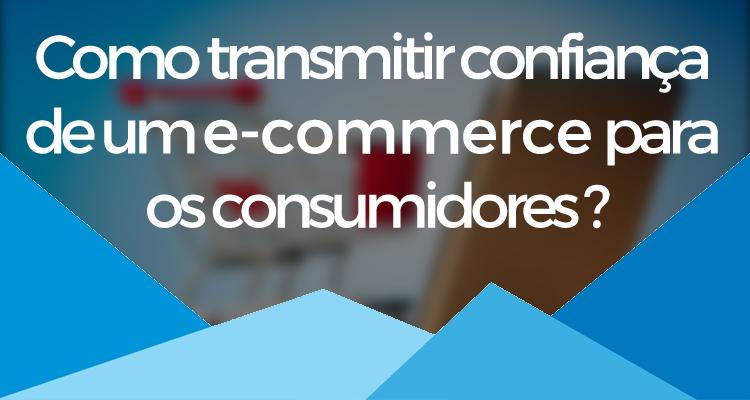 Como transmitir confiança de um e-commerce para os consumidores