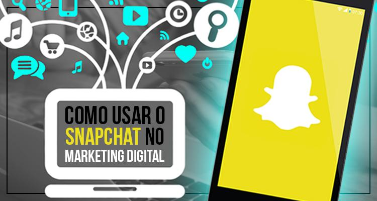 Como usar o Snapchat no Marketing Digital