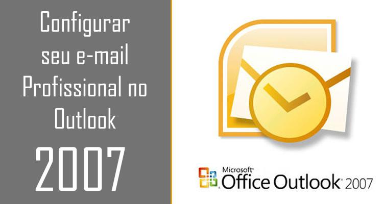 Configurar seu e-mail Profissional no Outlook 2007