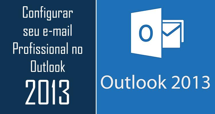 Configurar seu e-mail Profissional no Outlook 2013