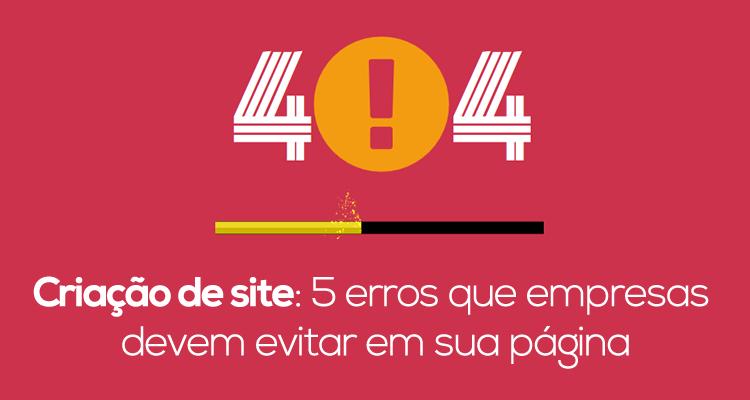 Criação de site: 5 erros que empresas devem evitar em sua página
