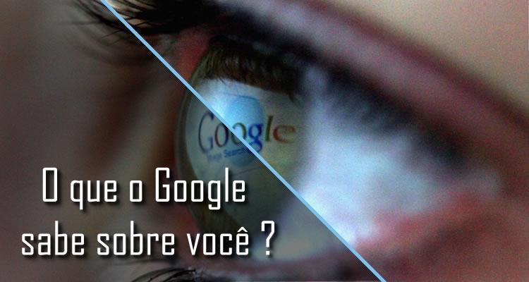 Descubra o que o Google sabe sobre você
