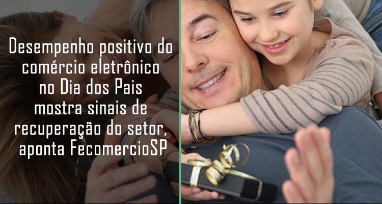 Desempenho positivo do comércio eletrônico no Dia dos Pais mostra sinais de recuperação do setor, aponta FecomercioSP