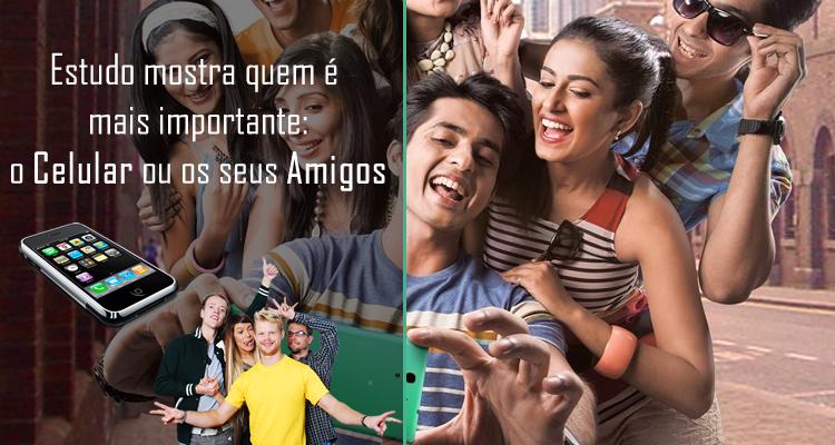 Estudo mostra quem é mais importante o celular ou os seus amigos