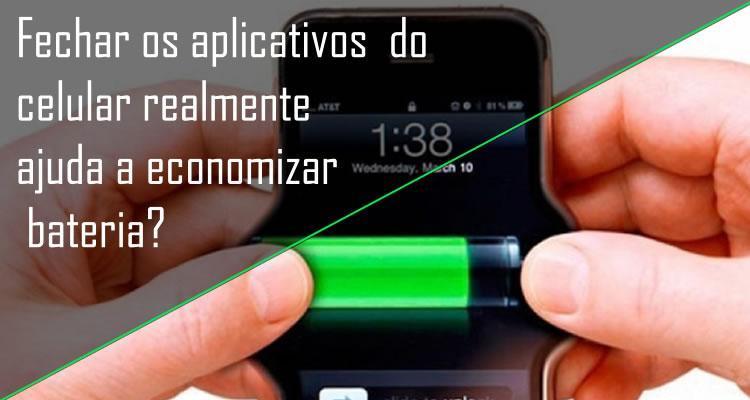 Fechar os aplicativos do celular realmente ajuda a economizar bateria?