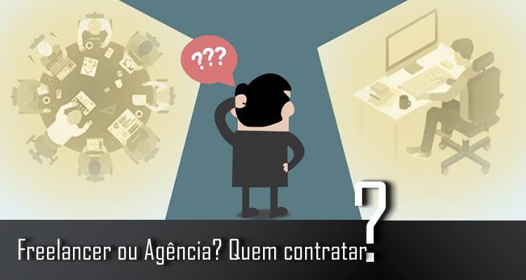 Freelancer ou Agência? Quem contratar
