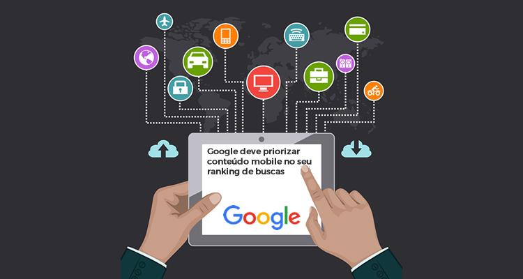 Google deve priorizar conteúdo mobile no seu ranking de buscas