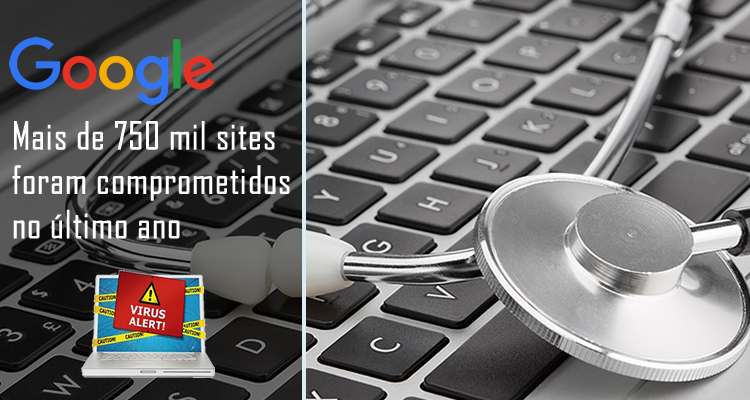 Google: mais de 750 mil sites foram comprometidos no último ano