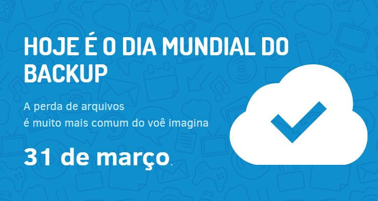 Hoje é o dia MUNDIAL DO BACKUP