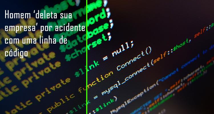 Homem deleta sua empresa por acidente com uma linha de código