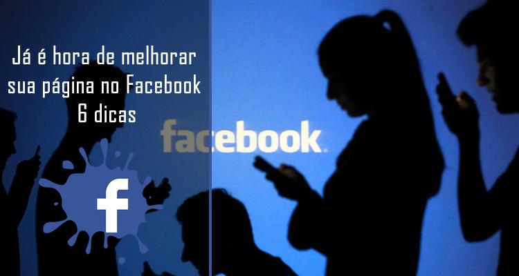Já é hora de melhorar sua página no Facebook. 6 dicas