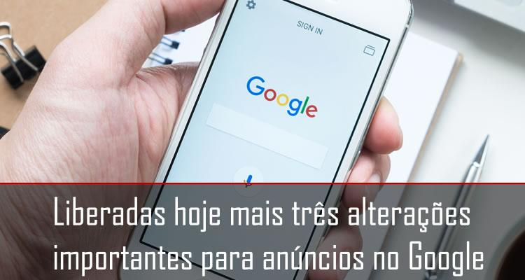 Liberadas mais três alterações importantes para anúncios no Google
