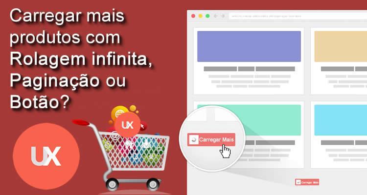 Loja Virtual : Carregar mais produtos com Rolagem infinita, paginação ou botão?