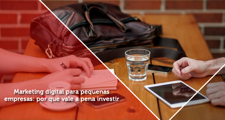 Marketing digital para pequenas empresas: por que vale a pena investir