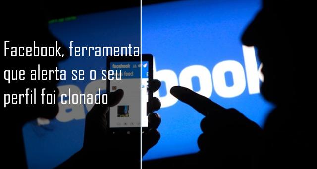 Nova ferramenta do facebook, irá alertar se a perfis clonados