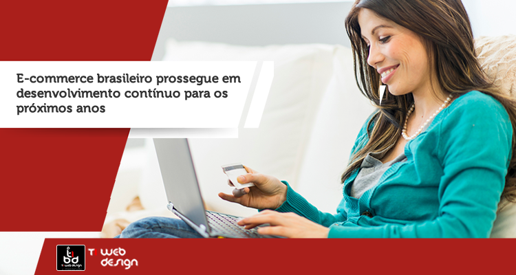 O  E-commerce brasileiro prossegue em desenvolvimento contínuo para os próximos anos.