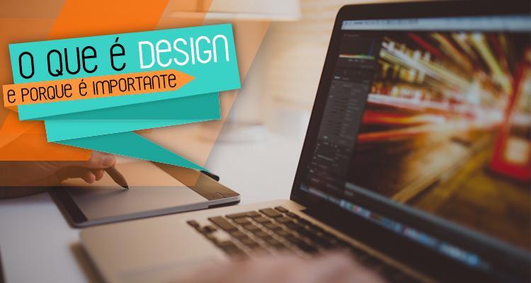 O que é design e porque é importante