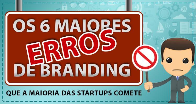 Os 6 maiores erros de branding que a maioria das startups comete
