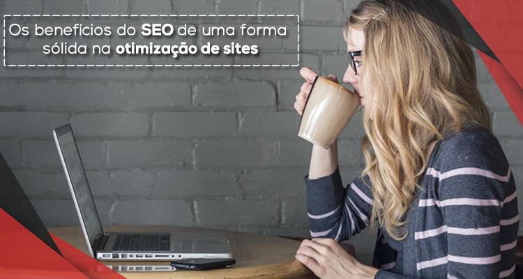 Os benefícios do SEO de uma forma sólida na otimização de sites