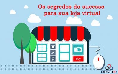 Os segredos do sucesso para sua loja virtual