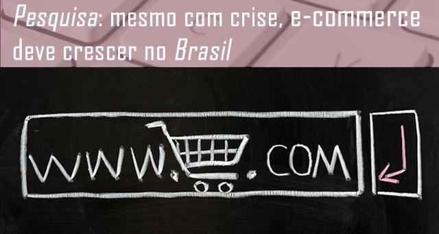 Pesquisa: mesmo com crise, e-commerce deve crescer no Brasil