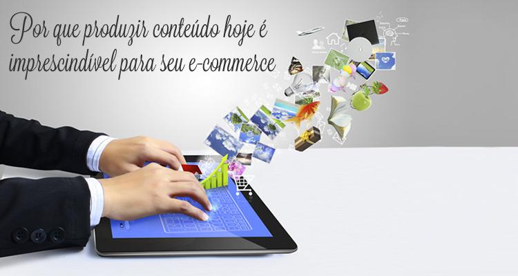 Por que produzir conteúdo hoje é imprescindível para seu e-commerce