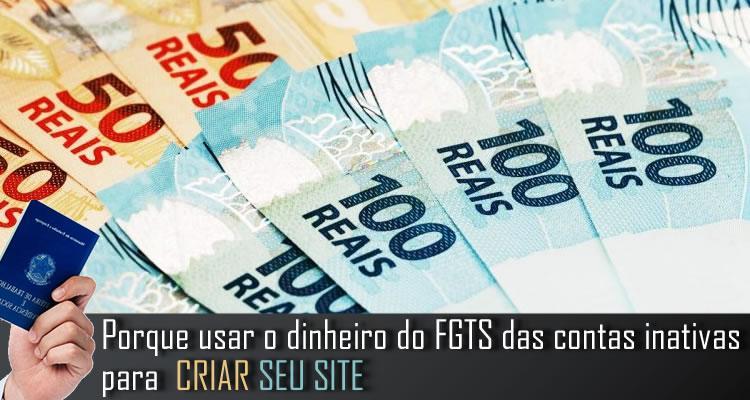 Porque usar o dinheiro do FGTS das contas inativas para  CRIAR SEU SITE