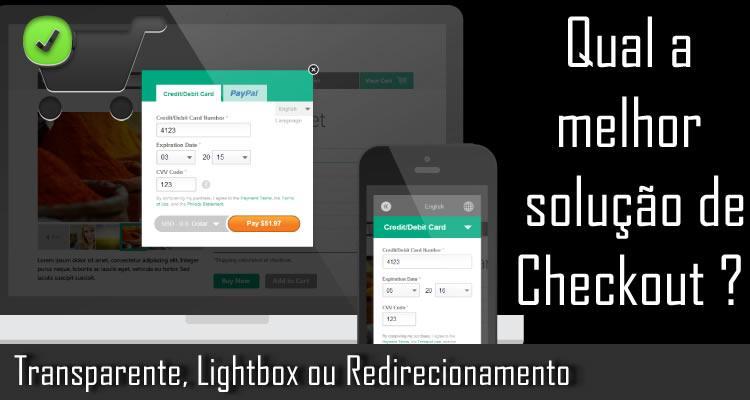 Qual a melhor solução de Checkout ? Transparente, Lightbox ou Redirecionamento ?